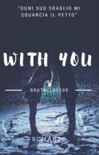 WITH YOU?(#Wattys2017) by BrutalLove00