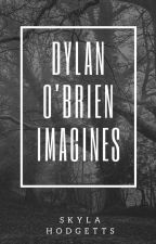 Dylan O'Brien Imagines by hiskyla