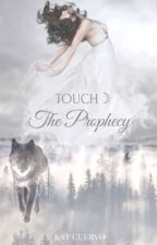 Touch: The Prophecy by KJCuervo