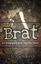 Brat // Creepypasta Fanfiction by IchiTruskawka