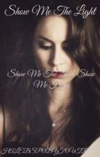 Show Me the Light(COMPLETE) by HALEBSPOBYFOURTRIS