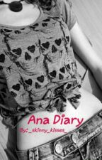 Ana Diary by _skinny_kisses_