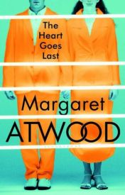 The Heart Goes Last by Margaret Atwood by ameurameur22