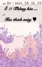 Ê!! THẰNG KIA, TAO THÍCH MÀY by Mun_03_06_03