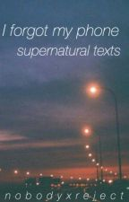 I Forgot My Phone || Supernatural Texts by actualtrash__