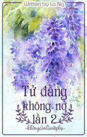 Đọc Truyện Tử Đằng không nở lần hai_Không còn là nữ phụ - Klara Nguyễn