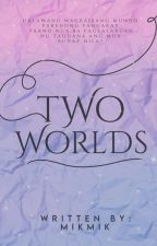 Two Worlds by mikcw_