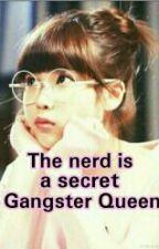 the nerd is a secret gangster queen |On Hold| by erikadelacruz2002