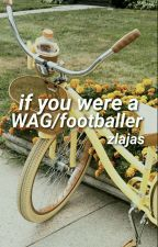 If you were a WAG/footballer by jeaangrey