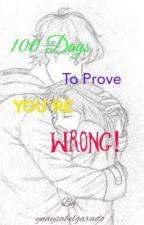 100 Days to Prove you're WRONG! by ynaysabelgarado