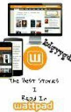 The Best Stories I've Read in Wattpad by kdgyygdk