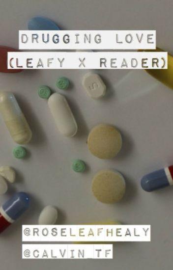 Drugging Love (Leafy x Reader)