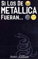 Si los de METALLICA fueran... by Anto_Gillian