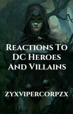Reactions To DC Heroes And Villains by zyxvipercorpzx