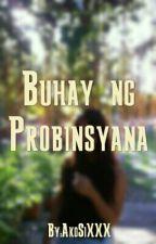 Buhay ng Probinsyana (On-Going) #Wattys2016 by AkoSiXXX