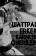 WATTPAD ERKEK KARAKTER ÖNERİLERİ by norm2003