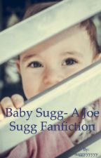 Baby sugg- a joe sugg fan fiction  by suggyyyyyy
