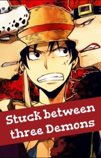 Stuck Between Three Demons (One Piece Fanfic) [Continued by