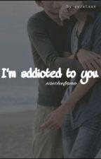 I'm addicted to you // Saschefano by stefanosmile