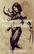 Reactions To Marvel Heroes And Villains by zyxvipercorpzx