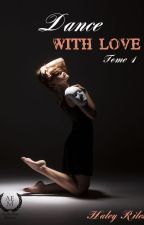 Dance with love - Tome 1 (Sous Contrat D'Edition) by Haley__R