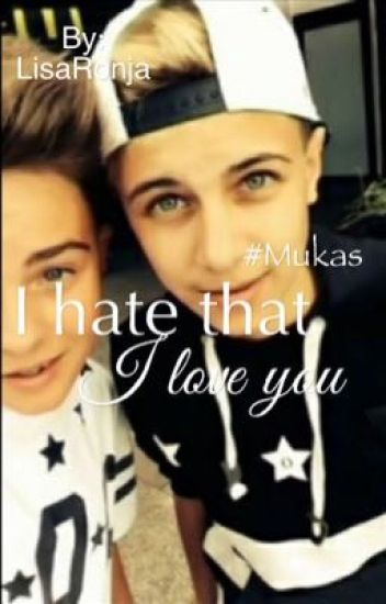 #mukas / I hate that i love you