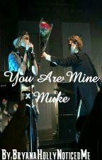 You Are Mine (Muke). IN CORREZIONE  by BryanaHollyNoticedMe