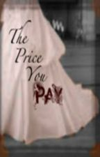 The Price You Pay by XxPlainPrettyxX
