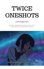 TWICE Oneshots // jihyometry by jihyometry