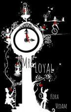 Mr. Loyal by Kora_Vedam