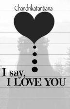 I say, I Love You by chandrikatantiana