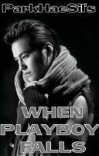 When Playboy Falls (#Wattys2017) by ParkHaeSil