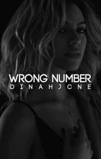 Wrong Number ➳ Dinah Jane