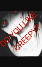 Do You Like Creepy? by Nekogrego
