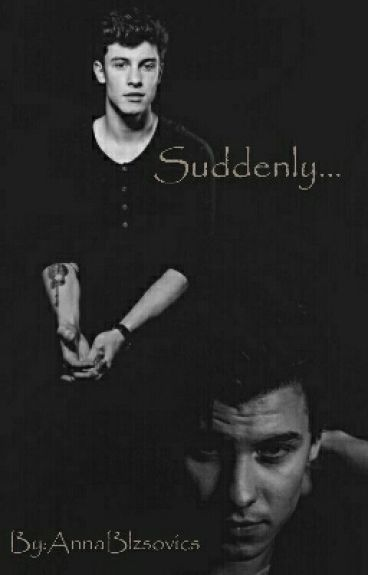 Suddenly...~Shawn Mendes Fanfiction~