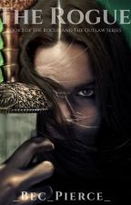 The Rogue: Book 1 Of The Rogue And The Outlaw Series by _Bec_Pierce_