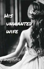 HIS UNWANTED WIFE by sweetpotatoo02