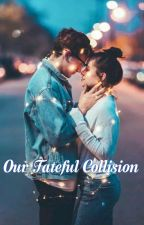 Our Fateful Collision  by BhargaviSayee