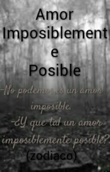 AMOR IMPOSIBLEMENTE POSIBLE (Zodiaco) ★PAUSADA TEMPORALMENTE★