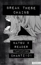 Break These Chains Natsu x Emotionless!Reader by Chantzlol