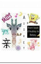 Rant Book D'Audrey Le Bebey by _Audrey_thalia_