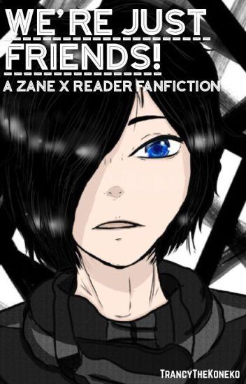 We're Just Friends! {A Zane X Reader Fanfiction}