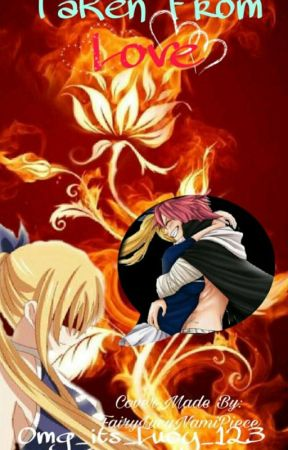 Taken From Love - A Nalu Ff by Omg_Its_Lucy_123