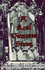 A Real Vampire Story. by LeahElizabethJohnston