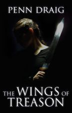 The Wings of Treason by PennDraig