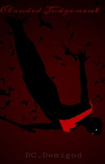 Clouded Judgement (Robin/Renegade/Dick Grayson Fanfic)