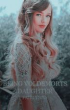 Being Voldemorts Daughter  by FairlynnA
