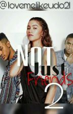Not Just Friends 2 - Book 2 by lovemelikeudo21