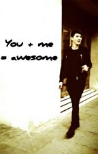 You + me = awesome  (Dan Howell x Reader) by mt2whateverland