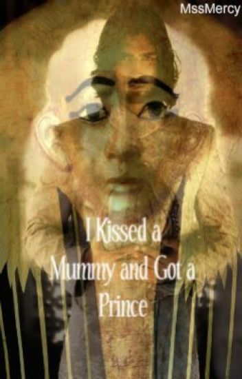 I Kissed a Mummy and Got a Prince